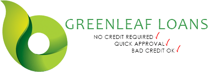 Greenleaf Loans - No Credit Required - Quick Approval - Bad Credit Ok